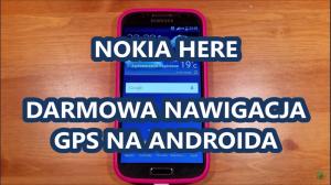 HERE Bezpłatna Nawigacja Offline GPS na ANDROIDA