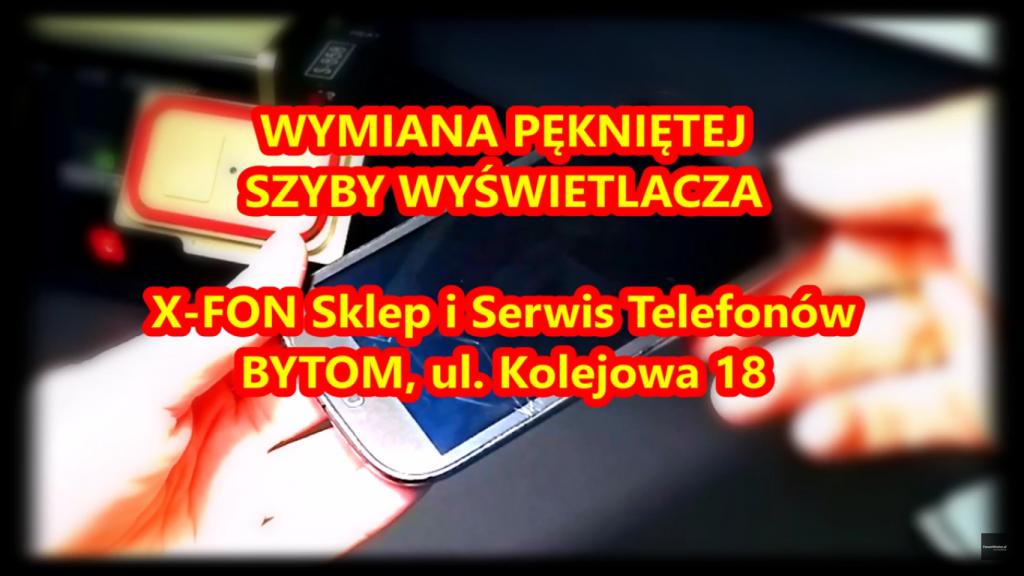Wymiana Pękniętej Szyby Wyświetlacza X-FON BYTOM
